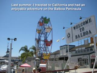 Last summer, I traveled to California and had an enjoyable adventure on the Balboa Peninsula