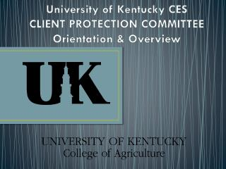 University of Kentucky CES  CLIENT PROTECTION COMMITTEE Orientation & Overview