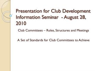 Presentation for Club Development Information Seminar  - August 28, 2010