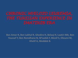 CHRONIC MYELOID LEUKEMIA,  THE TUNISIAN EXPERIENCE IN IMATINIB ERA