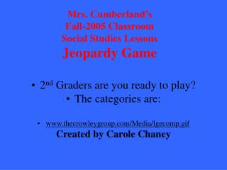 Mrs. Cumberland's  Fall-2005 Classroom Social Studies Lessons Jeopardy Game