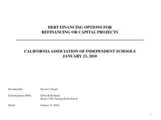 DEBT FINANCING OPTIONS FOR REFINANCING OR CAPITAL PROJECTS CALIFORNIA ASSOCIATION OF INDEPENDENT SCHOOLS JANUARY 23, 20