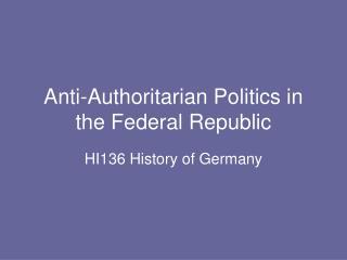 Anti-Authoritarian Politics in the Federal Republic