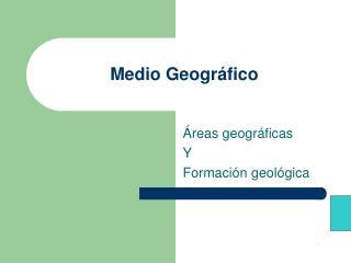 Medio Geográfico