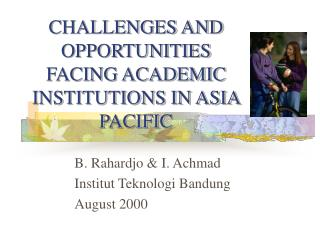 CHALLENGES AND OPPORTUNITIES FACING ACADEMIC INSTITUTIONS IN ASIA PACIFIC