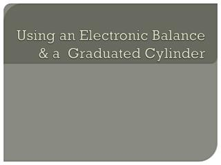 Using an Electronic Balance & a  Graduated Cylinder
