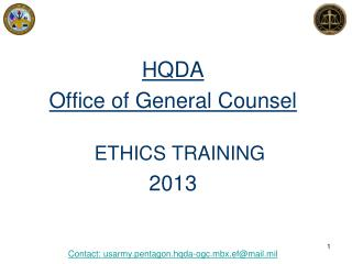HQDA Office of General Counsel ETHICS TRAINING 2013 Contact: usarmy.pentagon.hqda-ogc.mbx.ef@mail.mil
