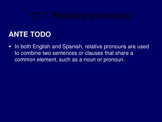 ANTE TODO In both English and Spanish, relative pronouns are used to combine two sentences or clauses that share a comm
