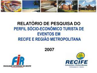 RELAT�RIO DE PESQUISA DO PERFIL S�CIO-ECON�MICO TURISTA DE EVENTOS EM  RECIFE E REGI�O METROPOLITANA   2007