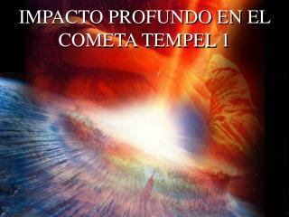 IMPACTO PROFUNDO EN EL COMETA TEMPEL 1