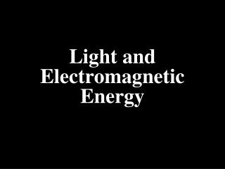 Light and Electromagnetic Energy