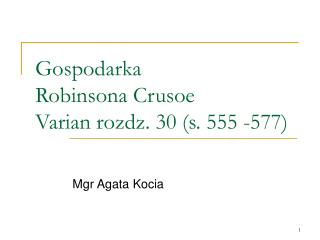 Gospodarka  Robinsona Crusoe Varian  rozdz. 30 (s. 555 -577)