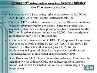 Azmacort ® (triamcinolone acetonide) Aerosol Inhaler Kos Pharmaceuticals, Inc.