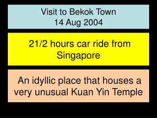 Visit to Bekok Town 14 Aug 2004