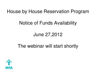 House by House Reservation Program Notice of Funds Availability June 27,2012 The webinar will start shortly