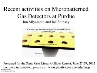 Recent activities on Micropatterned Gas Detectors at Purdue Jun Miyamoto and Ian Shipsey