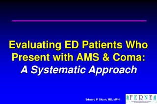 Evaluating ED Patients Who Present with AMS  Coma: A Systematic Approach