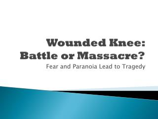 Wounded Knee: Battle or Massacre?