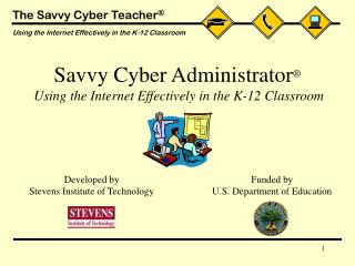 Savvy Cyber Administrator ® Using the Internet Effectively in the K-12 Classroom