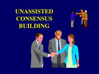 UNASSISTED CONSENSUS BUILDING