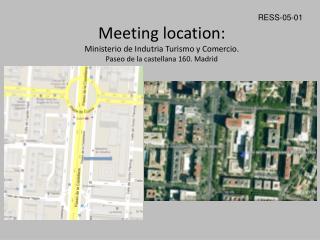 Meeting location: Ministerio de Indutria Turismo y Comercio. Paseo de la castellana 160. Madrid