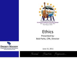 Ethics Presented by: Bob Parks,  CPA, Director