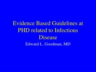 Evidence Based Guidelines at PHD related to Infectious Disease