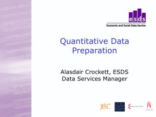 Quantitative Data Preparation Alasdair Crockett, ESDS Data Services Manager