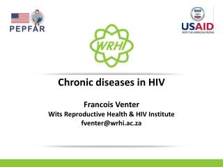 Chronic diseases in HIV Francois Venter Wits  Reproductive Health & HIV  Institute fventer@wrhi.ac.za
