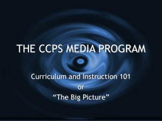 THE CCPS MEDIA PROGRAM