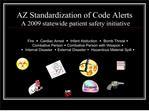 AZ Standardization of Code Alerts  A 2009 statewide patient safety initiative