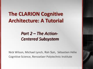 The CLARION Cognitive Architecture: A Tutorial