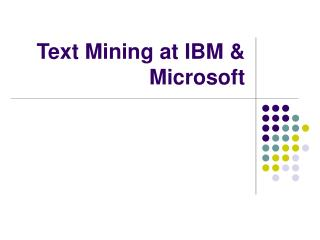 Text Mining at IBM &  Microsoft