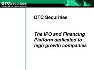 OTC Securities The IPO and Financing Platform dedicated to high growth companies