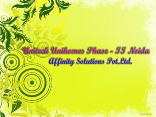 Unitech Unihomes - II Noida - AFFINITY - 09999684955 - Unite