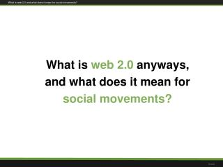 What is  web 2.0  anyways,  and what does it mean for  social movements?