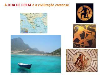 A  ILHA DE CRETA  e a civilização cretense