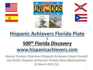 Hispanic Achievers Florida Plate & 500 th  Florida Discovery www.hispanicachievers.com