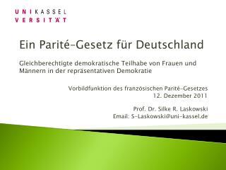 Vorbildfunktion des französischen Parité-Gesetzes 12. Dezember 2011 Prof. Dr. Silke R. Laskowski Email: S-Laskowski@uni