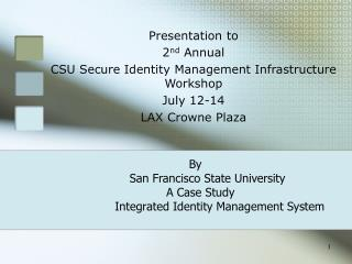 By     San Francisco State University                A Case Study Integrated Identity Management System