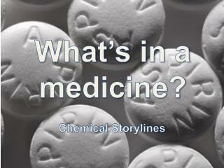 What�s in a medicine?