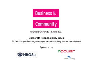 Cranfield University 12 June 2007 Corporate Responsibility Index To help companies integrate corporate responsibility a