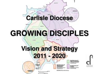 Carlisle Diocese GROWING DISCIPLES Vision and Strategy 2011 - 2020