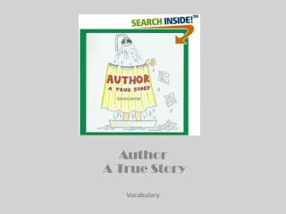 Author  A True Story Vocabulary