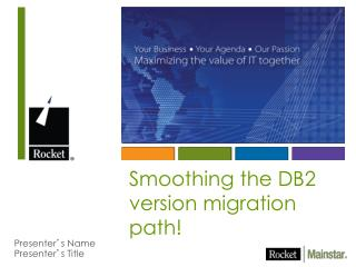 Smoothing the DB2 version migration path!
