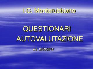 I.C. Monterubbiano QUESTIONARI    AUTOVALUTAZIONE a.s  2009/2010