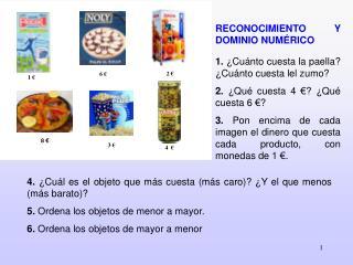RECONOCIMIENTO Y DOMINIO NUMÉRICO 1.  ¿Cuánto cuesta la paella? ¿Cuánto cuesta lel zumo? 2.  ¿Qué cuesta 4 €? ¿Qué cues
