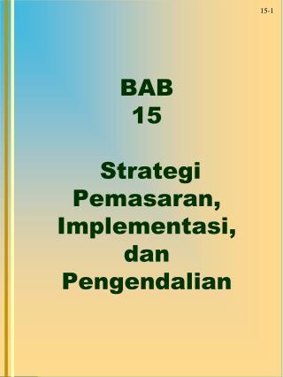 BAB 15  Strategi Pemasaran,  Implementasi, dan  Pengendalian