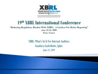 XBRL: What�s In It For Internal Auditors Gianluca Garbellotto, Iphix June 25, 2009