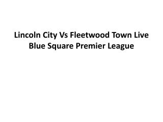 Lincoln City Vs Fleetwood Town Live Blue Square Premier Leag